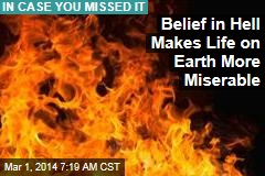 Belief in Hell Makes Life on Earth More Miserable