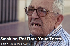 Smoking Pot Rots Your Teeth