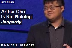 Arthur Chu Is Not Ruining Jeopardy