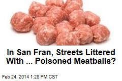 In San Fran, Streets Littered With ... Poisoned Meatballs?