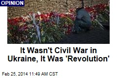 It Wasn't Civil War in Ukraine, It Was 'Revolution'
