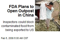 FDA Plans to Open Outpost in China