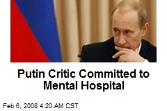 Putin Critic Committed to Mental Hospital