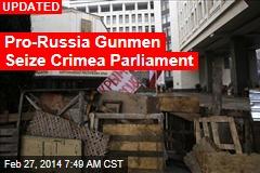 Pro-Russia Gunmen Seize Crimea Parliament