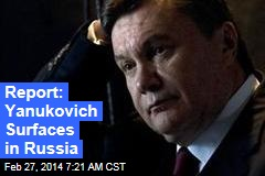 Report: Yanukovich Surfaces in Russia