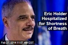 Eric Holder Hospitalized for Shortness of Breath