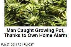 Man Caught Growing Pot, Thanks to Own Home Alarm