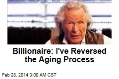 Billionaire: I've Reversed the Aging Process