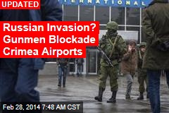 Russian Invasion? Gunmen Blockade Crimea Airports