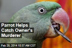 Parrot Helps Catch Owner's Murderer