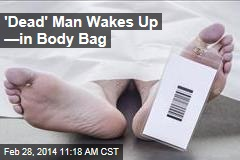 'Dead' Man Wakes Up —in Body Bag