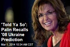 'Told Ya So': Palin Recalls '08 Ukraine Prediction