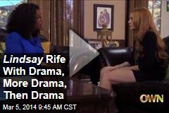 Lindsay Rife With Drama, More Drama, Then Drama
