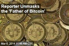 Reporter Unmasks the 'Father of Bitcoin'