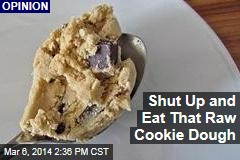 Shut Up and Eat That Raw Cookie Dough