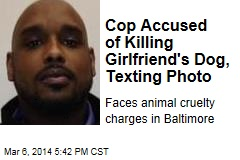 Cop Accused of Killing Girlfriend's Dog, Texting Photo