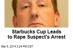 Starbucks Cup Leads to Rape Suspect's Arrest