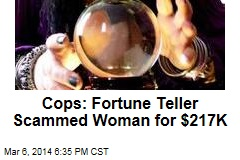 Cops: Fortune Teller Scammed Woman for $217K