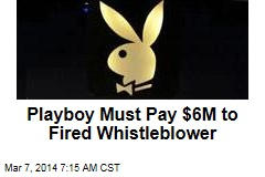 Playboy Must Pay $6M to Fired Whistleblower