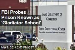 FBI Probes Prison Known as 'Gladiator School'