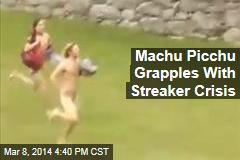 Machu Picchu Grapples With Streaker Crisis