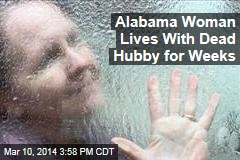Alabama Woman Lives With Dead Hubby for Weeks