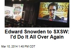 Edward Snowden to SXSW: I'd Do It All Over Again