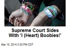 Supreme Court Sides With 'I (Heart) Boobies!'