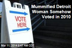 Mummified Detroit Woman Somehow Voted in 2010
