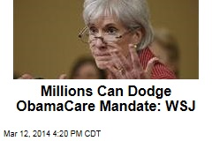 Millions Can Dodge ObamaCare Mandate: WSJ