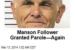 Manson Follower Granted Parole—Again