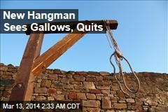 New Hangman Sees Gallows, Quits