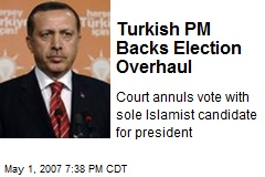 Turkish PM Backs Election Overhaul