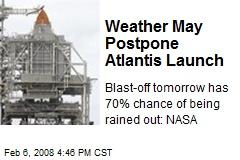 Weather May Postpone Atlantis Launch