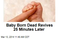 Baby Born Dead Revives 25 Minutes Later