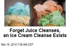 Forget Juice Cleanses, an Ice Cream Cleanse Exists