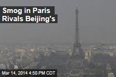 Smog in Paris Rivals Beijing's