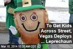 To Get Kids Across Street, Vegas Deploys ... Leprechaun