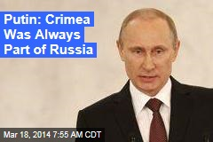 Putin: Crimea Was Always Part of Russia