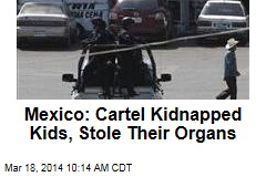 Mexico: Cartel Kidnapped Kids, Stole Their Organs