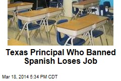 Texas Principal Who Banned Spanish Loses Job