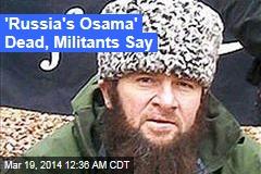'Russia's Osama' Dead, Militants Say
