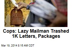 Cops: Lazy Mailman Trashed 1K Letters, Packages