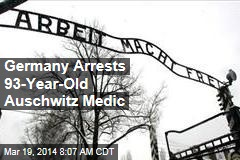 Germany Arrests 93-Year-Old Auschwitz Medic
