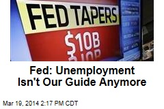 Fed: Unemployment Isn't Our Guide Anymore