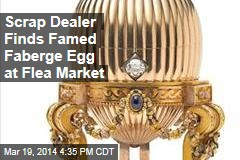 Scrap Dealer Finds Famed Faberge Egg at Flea Market