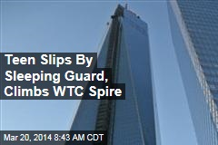Teen Slips By Sleeping Guard, Climbs WTC Spire