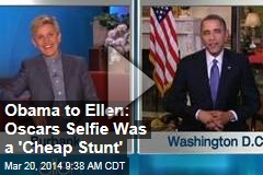 Obama to Ellen: Oscars Selfie Was a 'Cheap Stunt'