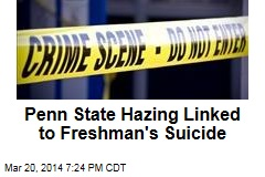Penn State Hazing Linked to Freshman's Suicide