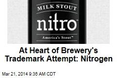 At Heart of Brewery's Trademark Attempt: Nitrogen